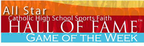 WSFI Catholic Radio All Star Catholic High School Sports Faith Hall of Fame- Game of the Week